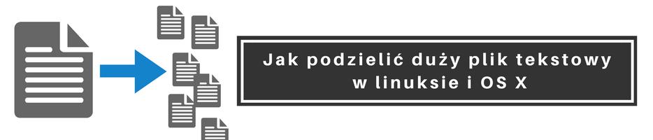 Jak podzielić duży plik tekstowy w linuksie i OS X